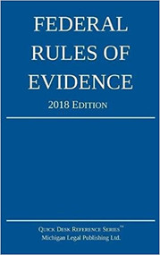MICHIGAN LEGAL PUBLISHING'S FEDERAL RULES OF EVIDENCE (2018) 9781640020214