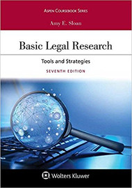 SLOAN'S BASIC LEGAL RESEARCH: TOOLS AND STRATEGIES (7TH, 2018) 9781454894018