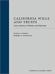 WENDEL'S CALIFORNIA WILLS & TRUSTS: CASES, STATUTES, PROBLEMS AND MATERIALS (2017) 9781611636741