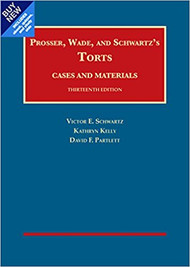 PROSSER, WADE & SCHWARTZ ON TORTS CASEBOOK PLUS (13TH, 2015) 9781634608947