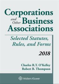 O'KELLEY'S CORPORATIONS & OTHER BUSINESS ASSOCIATIONS: SELECTED STATUTES, RULES & FORMS (2018) 9781454894568
