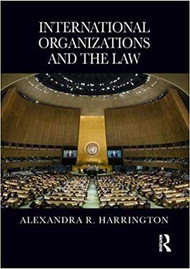 HARRINGTON'S INTERNATIONAL ORGANIZATIONS AND THE LAW (2018) 9780815375319