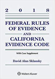 SKLANSKY'S FEDERAL RULES OF EVIDENCE AND CALIFORNIA EVIDENCE CODE (2018) 9781454894575