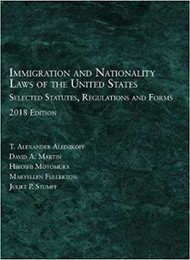 ALEINIKOFF'S IMMIGRATION AND NATIONALITY LAW OF THE US: SELECTED STATUTES & REGULATIONS (2018) 9781640208858