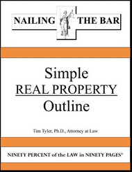 TYLER'S NAILING THE BAR: SIMPLE REAL PROPERTY OUTLINE 9781936160686