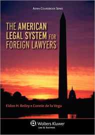 REILY'S AMERICAN LEGAL SYSTEM FOR FOREIGN LAWYERS (2011) 9781454807254