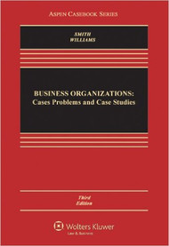 SMITH'S BUSINESS ORGANIZATIONS: CASES, PROBLEMS, AND CASE STUDIES (3RD, 2012) 9781454802686