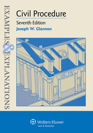 EXAMPLES & EXPLANATIONS: CIVIL PROCEDURE O/E (7TH, 2013) 9781454815488