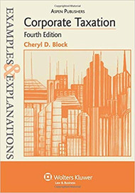EXAMPLES & EXPLANATIONS: CORPORATE TAXATION (REV 4TH, 2009) 9780735588721