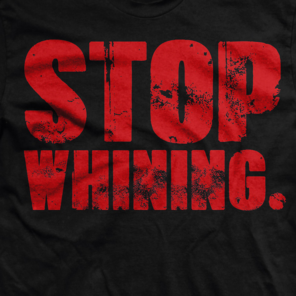 Stop Whining Normal-Fit T-Shirt