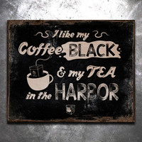I like my Coffee black and my tea in the Harbor Vintage Tin Sign