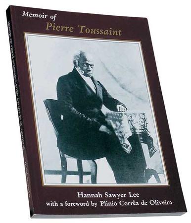 Memoir of Pierre Toussaint, Born a Slave in St. Domingo, written by Hannah Sawyer Lee, foreword by Plinio Corrêa de Oliveira