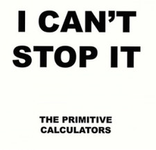 "Primitive Calculators - I Can't Stop It - 7"" Vinyl"