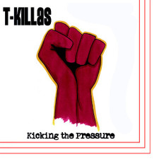 "T-Killas - Kicking The Pressure - 7"" Colored Vinyl"