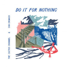 """The Cactus Channel & Sam Cromack - Do It For Nothing - 12"""" Vinyl"""