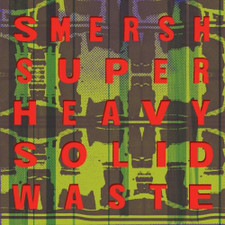 Smersh - Super Heavy Solid Waste - LP Vinyl