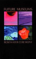 Future Museums - Rosewater Ceremony - Cassette