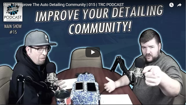 How To Improve The Auto Detailing Community | 015 | TRC PODCAST