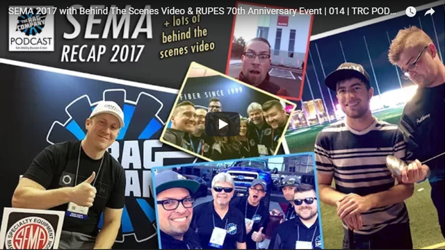 SEMA 2017 with Behind The Scenes Video & RUPES 70th Anniversary Event | 014 | TRC PODCAST