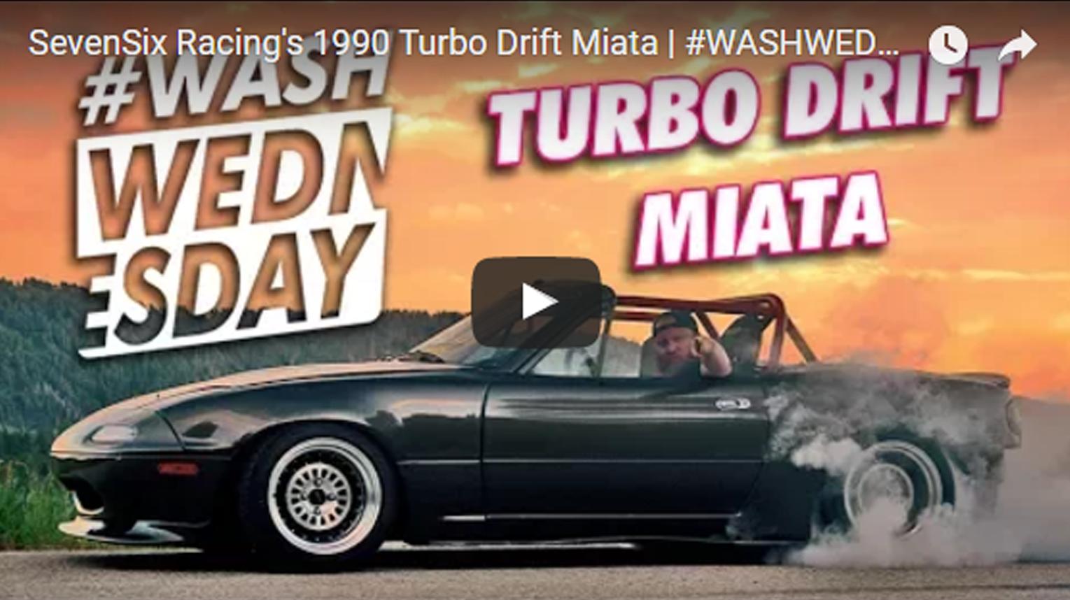 SevenSix Racing's 1990 Turbo Drift Miata | #WASHWEDNESDAY