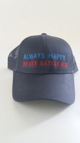 Always Happy. Never Satisfied. © - Gray Trucker Hat