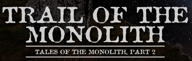 Trail of the Monolith - Miskatonic Repository