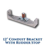 "12"" Conduit Bracket with Rudderstop"