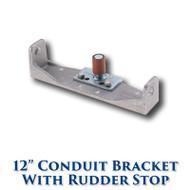 """12"""" Conduit Bracket with Rudderstop"""