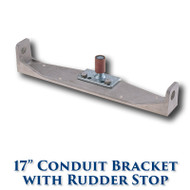 "17"" Conduit Bracket with Rudderstop"