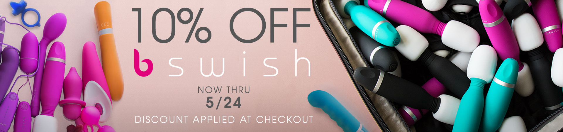 10% Off Pleasure Toys from B Swish! Ends May 24th! Discount Applied At Checkout.