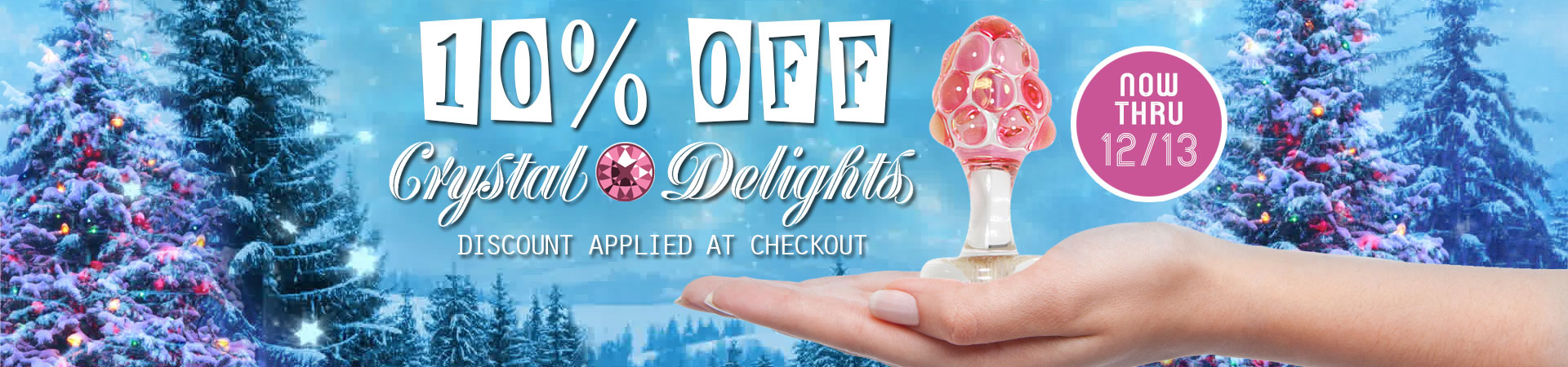 10% Crystal Delights Plugs - Now Thru 12/13 - Discount Applied At Checkout