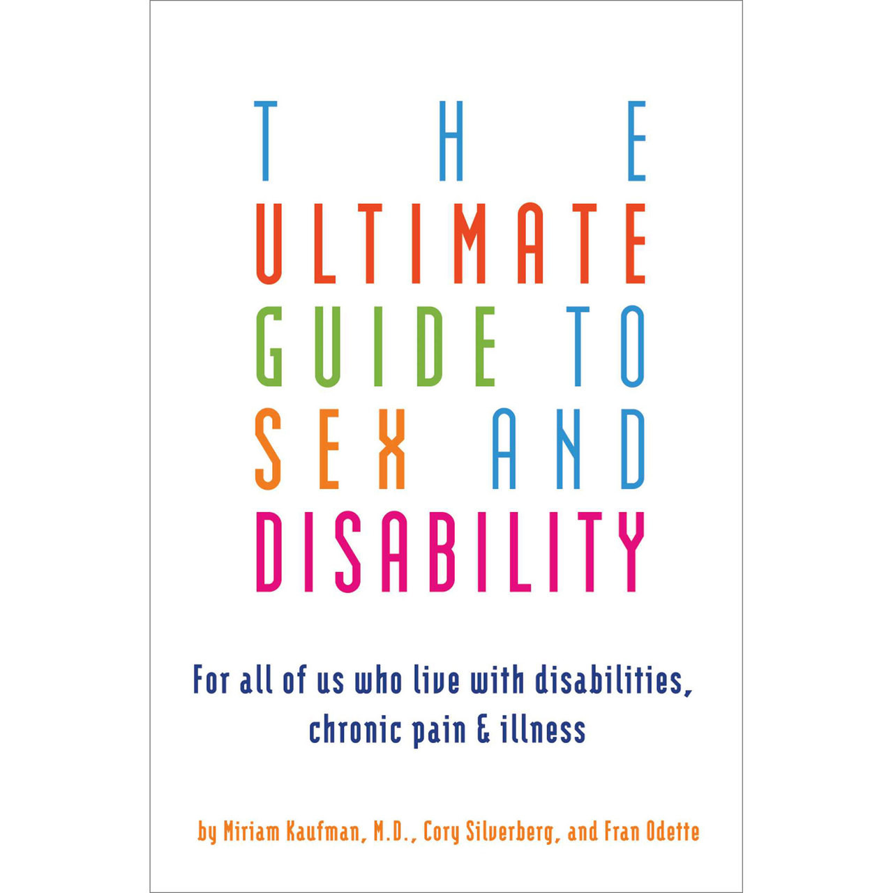 Ultimate guide to sex and disability: for all of us who live with.