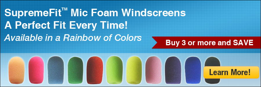 SupremeFit Mic Foam Windscreens. A Perfect Fit Every Time. Available in a Rainbow of Colors.