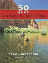 50 Best Tailwaters to Fly Fish by Terry Gunn, Wendy Gunn, Lefty Kreh (Foreword by)