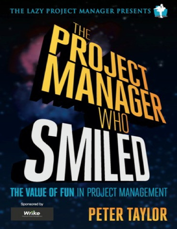 """From the author Peter Taylor, """"The Project Manager Who Smiled: The Value of Fun in Project Management"""", comes a book that tells you how to have fun and deliver good project work at the same time. Format: PDF, Version 1.0"""