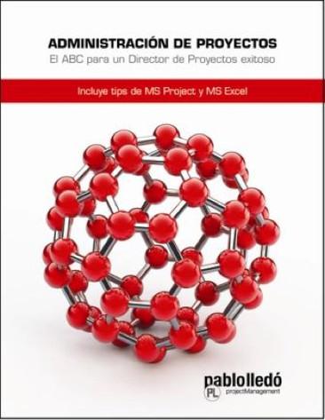 Libro en PDF con los procesos básicos para gestionar proyectos. Incluye tips de Project y Excel.