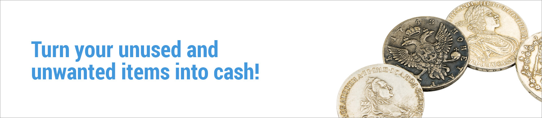 Turn your unwanted and unused items into cash.
