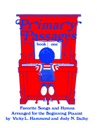 Primary Passages, Book One: Favorite Songs and Hymns Arranged for the Beginners