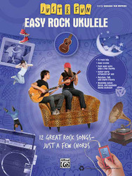 Just For Fun: Easy Rock Ukulele 12 Great Songs -- Just A Few Chords