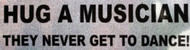 "CMC Bumper Sticker ""Hug a Musician They Never Get To Dance"" Pack of 6"