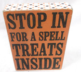 K P Designs Black Orange White Stop In For A Spell Treats Inside Wood Block Halloween Decor 8in NIP