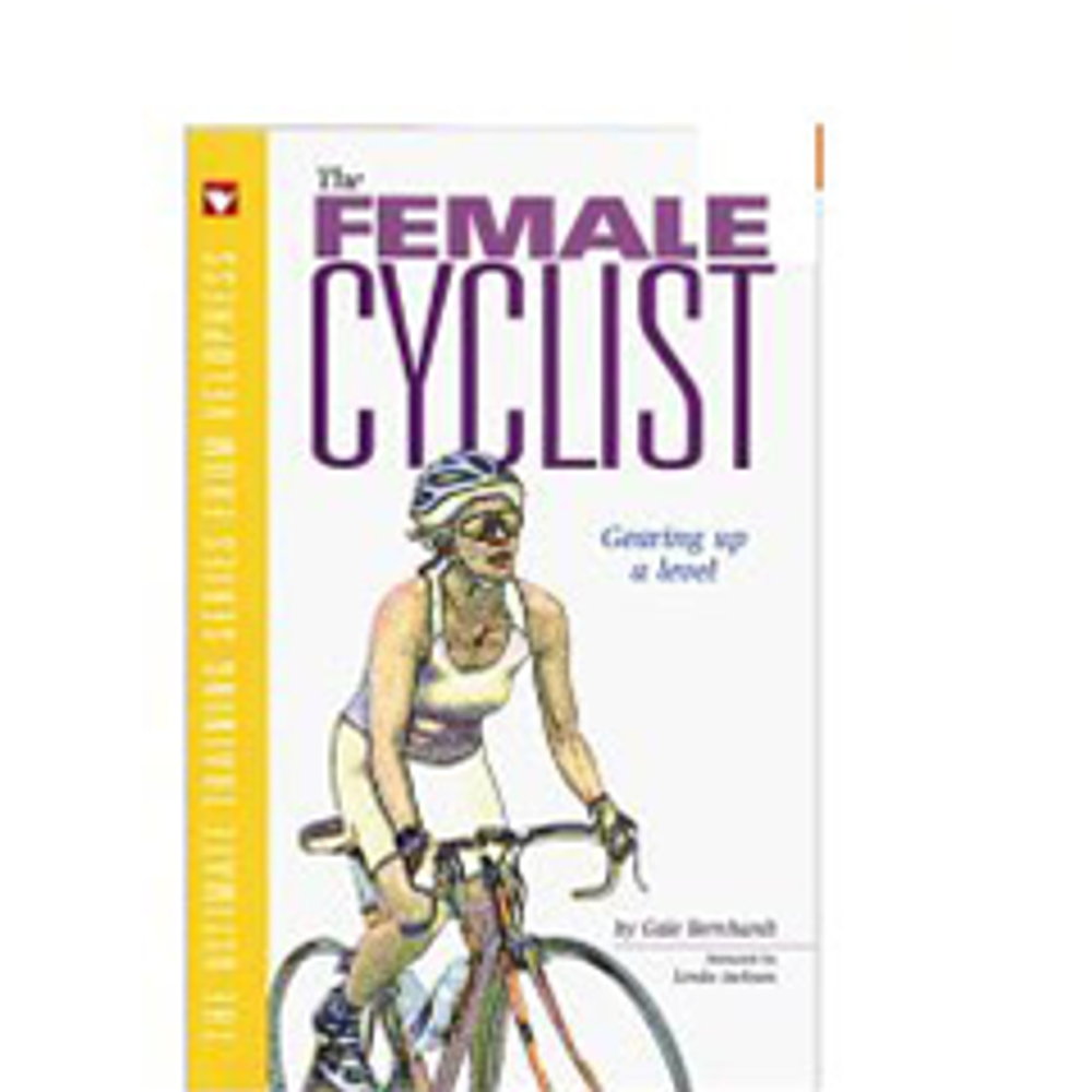 The Female Cyclist - Gearing up a Level by Gale Bernhardt