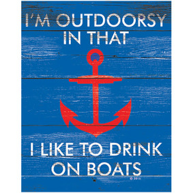 I'm Outdoorsy in that I like to Drink on Boats Sign