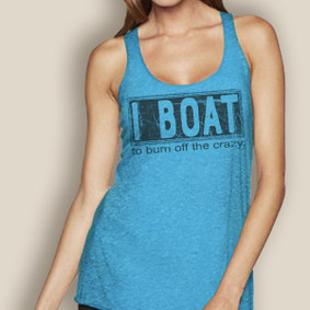 I Boat to Burn Off the Crazy -   Lightweight Racerback (More Color Choices)