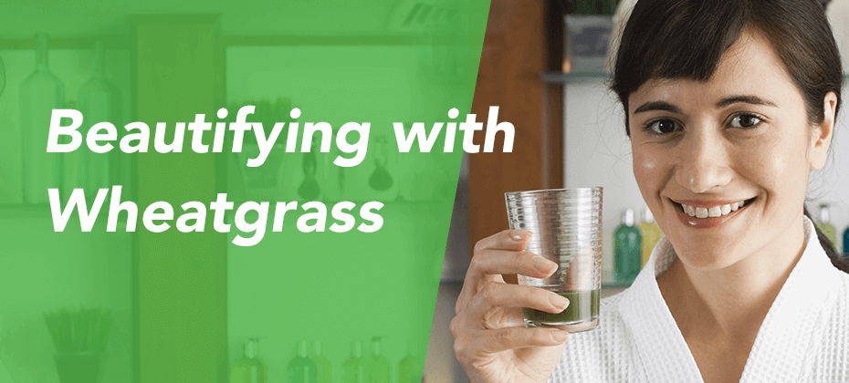 beautifying with wheatgrass
