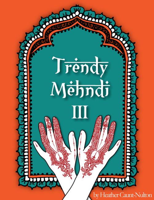 Trendy Mehndi III - Henna designs by Heather Caunt-Nulton
