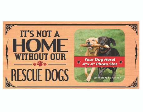 Its Not A Home Without Our Rescue Dogs Wood Sign