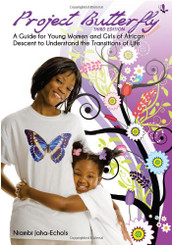 Project Butterfly: A Guide for Young Women and Girls of African Descent to Understand the Transitions of Life