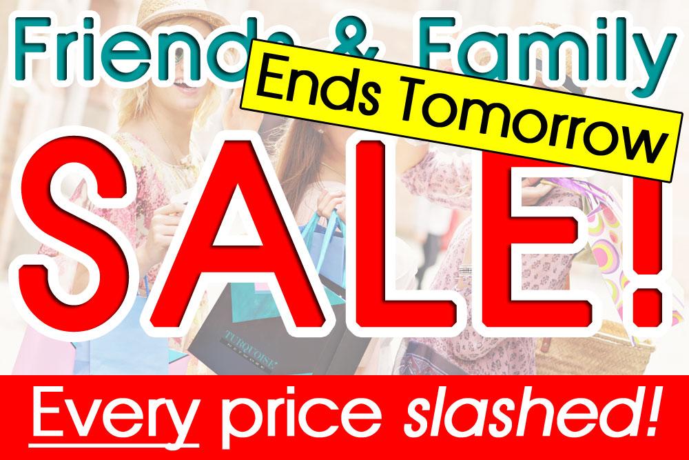 Friends & Family Sale!