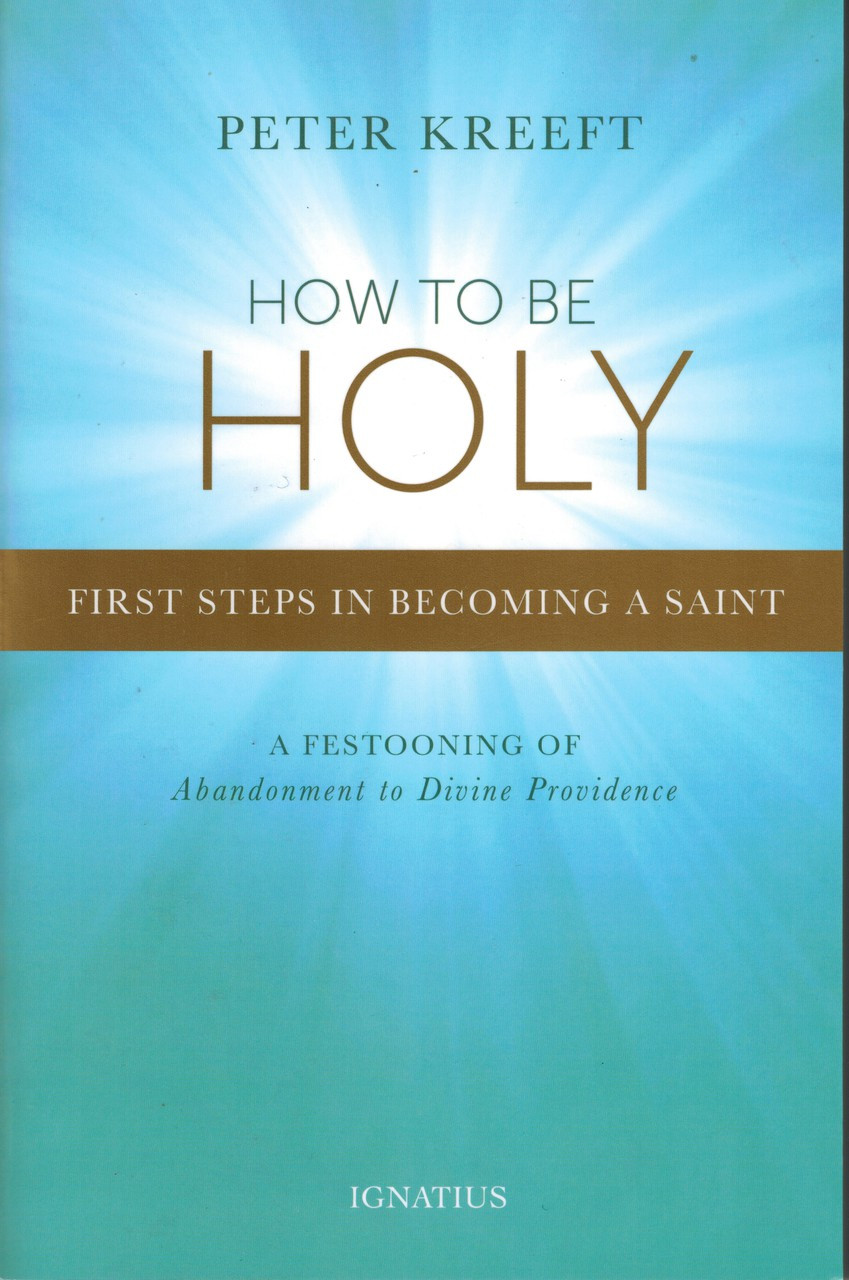 How To Be Holy: First Steps In Becoming A Saint (A
